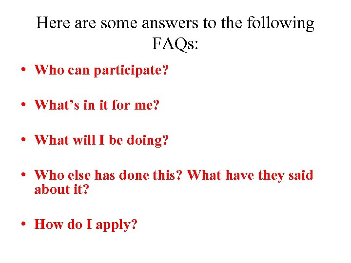 Here are some answers to the following FAQs: • Who can participate? • What's