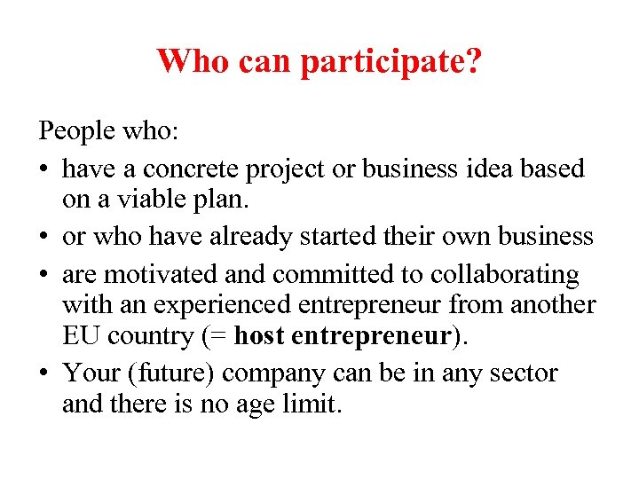 Who can participate? People who: • have a concrete project or business idea based