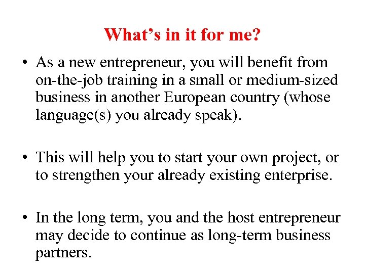 What's in it for me? • As a new entrepreneur, you will benefit from