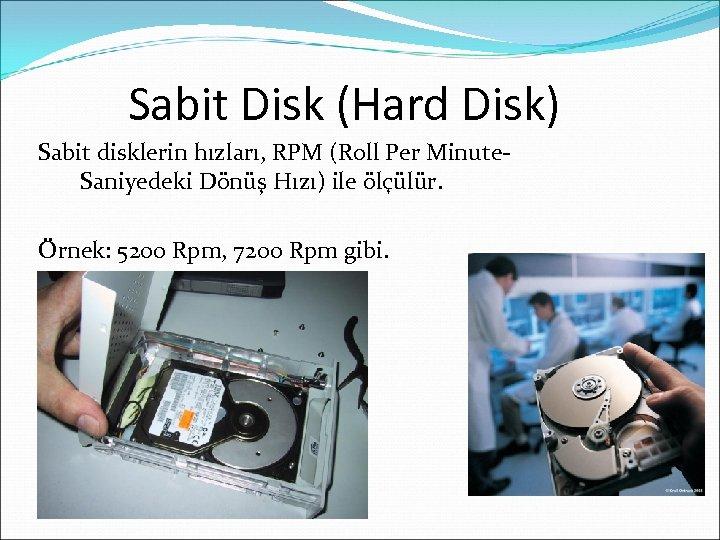 Sabit Disk (Hard Disk) Sabit disklerin hızları, RPM (Roll Per Minute. Saniyedeki Dönüş Hızı)