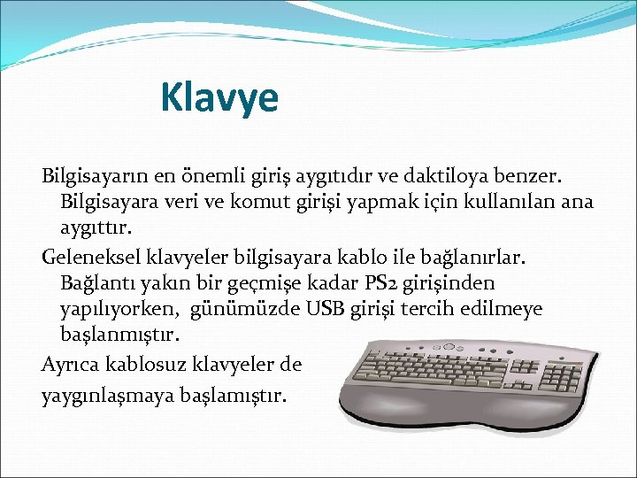 Klavye Bilgisayarın en önemli giriş aygıtıdır ve daktiloya benzer. Bilgisayara veri ve komut girişi