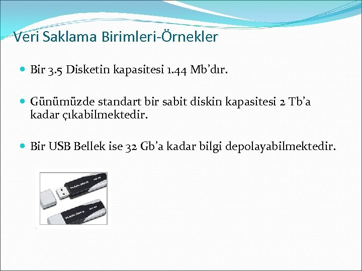 Veri Saklama Birimleri-Örnekler Bir 3. 5 Disketin kapasitesi 1. 44 Mb'dır. Günümüzde standart bir