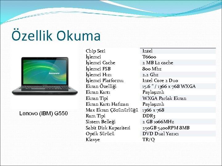 Özellik Okuma Lenovo (IBM) G 550 Chip Seti Intel İşlemci T 6600 İşlemci Cache