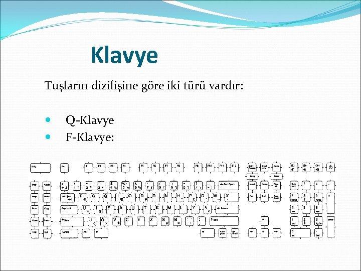 Klavye Tuşların dizilişine göre iki türü vardır: Q-Klavye F-Klavye: