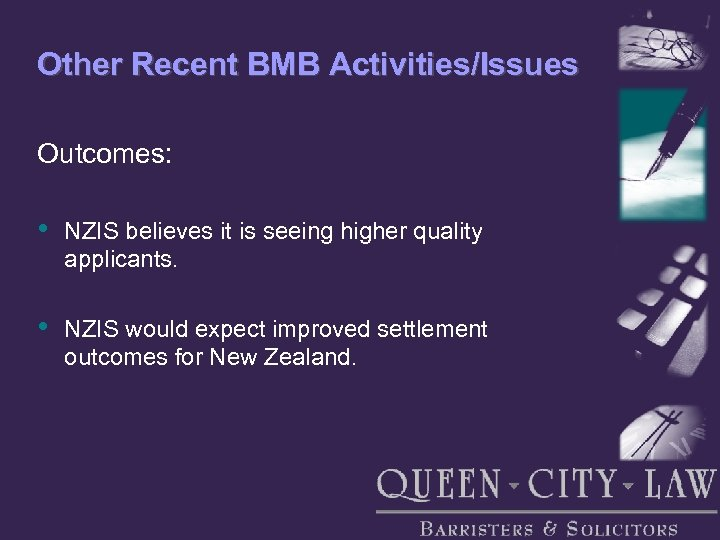 Other Recent BMB Activities/Issues Outcomes: • NZIS believes it is seeing higher quality applicants.