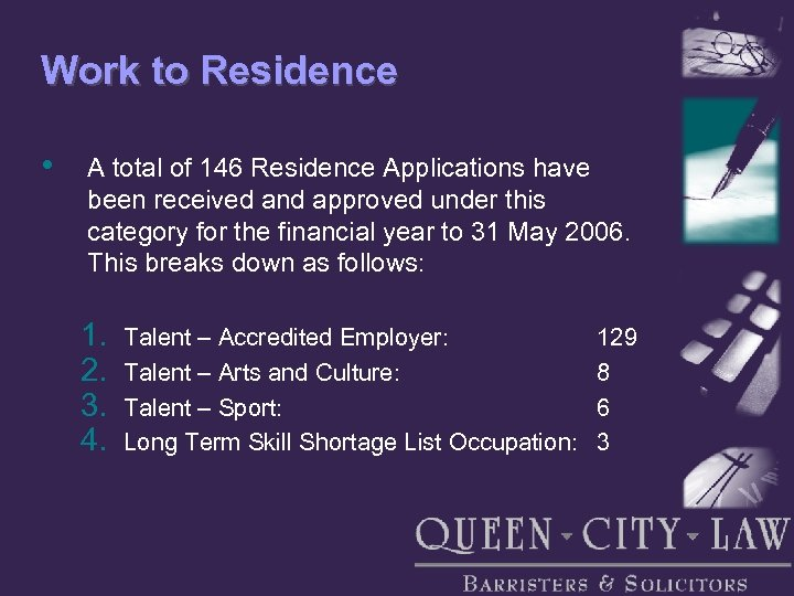 Work to Residence • A total of 146 Residence Applications have been received and