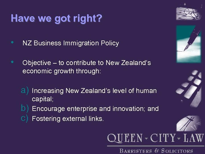 Have we got right? • NZ Business Immigration Policy • Objective – to contribute
