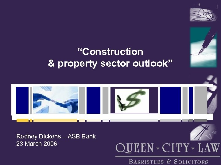 """""""Construction & property sector outlook"""" Rodney Dickens – ASB Bank 23 March 2006"""
