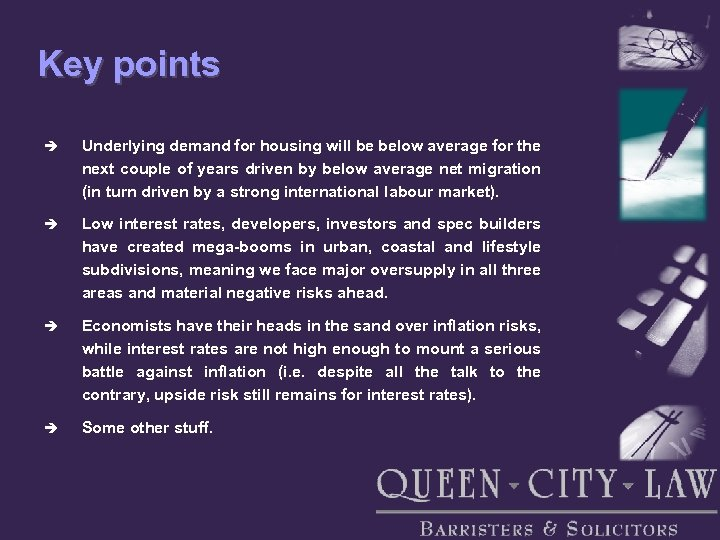 Key points è Underlying demand for housing will be below average for the next