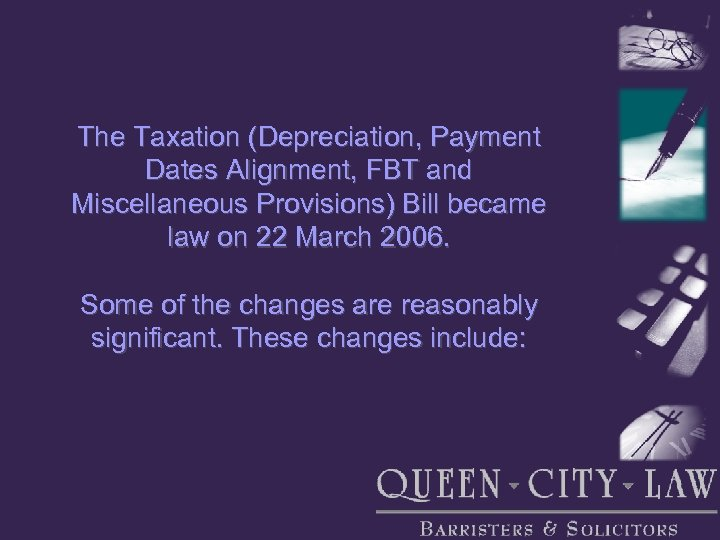 The Taxation (Depreciation, Payment Dates Alignment, FBT and Miscellaneous Provisions) Bill became law on