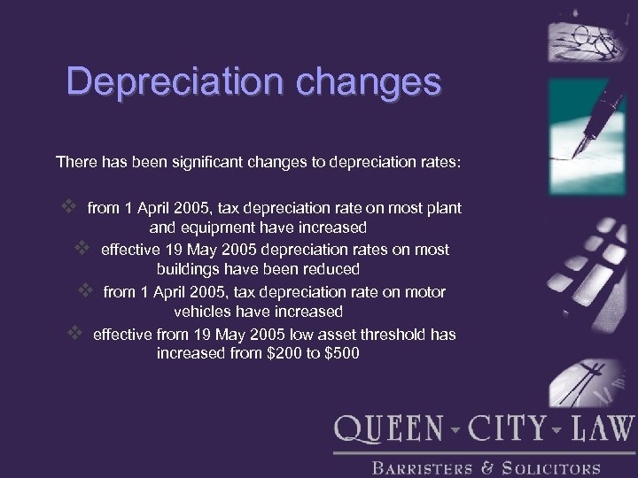 Depreciation changes There has been significant changes to depreciation rates: v from 1 April