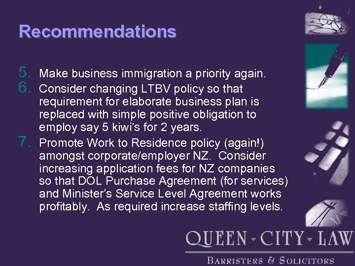 Recommendations 5. 6. 7. Make business immigration a priority again. Consider changing LTBV policy