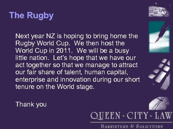 The Rugby Next year NZ is hoping to bring home the Rugby World Cup.