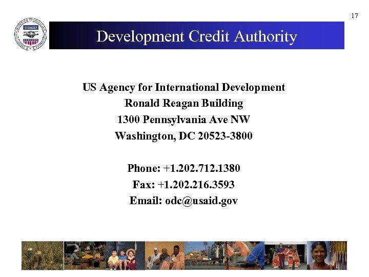 17 Development Credit Authority US Agency for International Development Ronald Reagan Building 1300 Pennsylvania