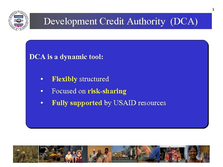 3 Development Credit Authority (DCA) DCA is a dynamic tool: • Flexibly structured •