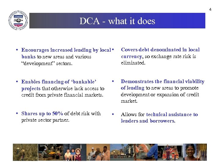 4 DCA - what it does • Encourages increased lending by local • banks