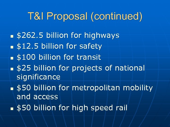 T&I Proposal (continued) n n n $262. 5 billion for highways $12. 5 billion