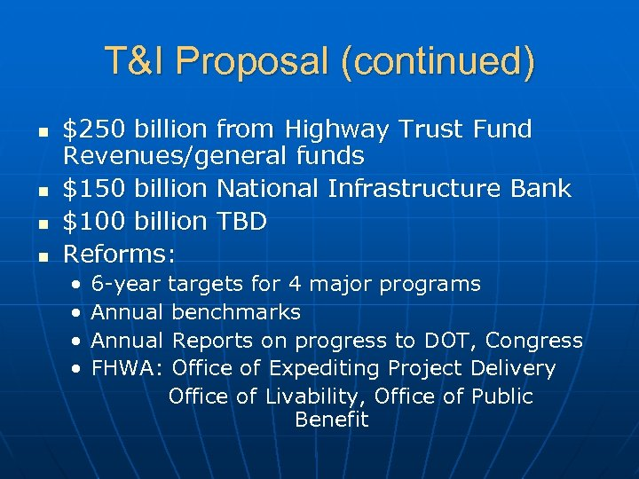 T&I Proposal (continued) n n $250 billion from Highway Trust Fund Revenues/general funds $150