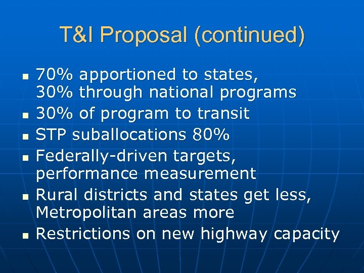 T&I Proposal (continued) n n n 70% apportioned to states, 30% through national programs
