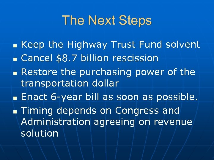 The Next Steps n n n Keep the Highway Trust Fund solvent Cancel $8.
