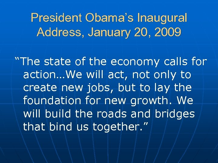 "President Obama's Inaugural Address, January 20, 2009 ""The state of the economy calls for"