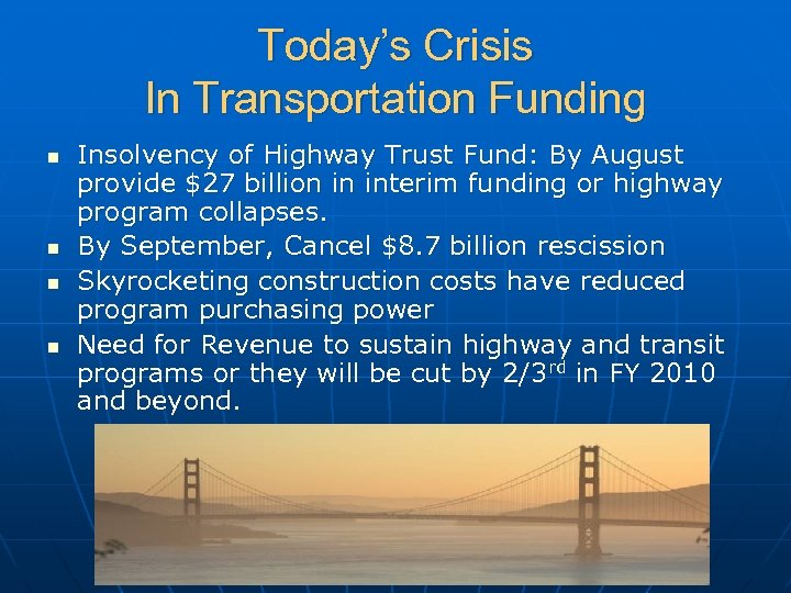 Today's Crisis In Transportation Funding n n Insolvency of Highway Trust Fund: By August