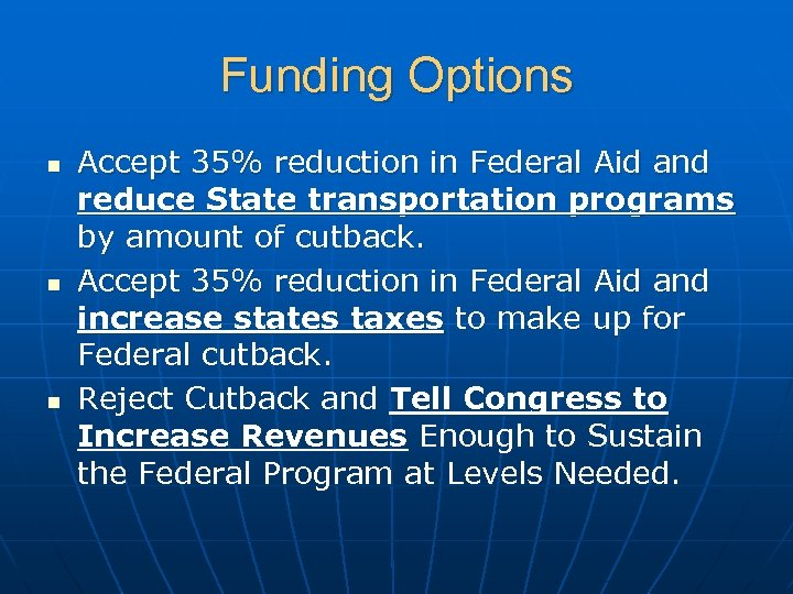 Funding Options n n n Accept 35% reduction in Federal Aid and reduce State