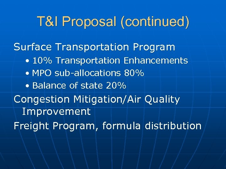 T&I Proposal (continued) Surface Transportation Program • 10% Transportation Enhancements • MPO sub-allocations 80%