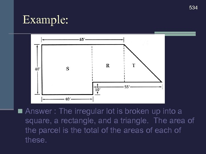 534 Example: n Answer : The irregular lot is broken up into a square,