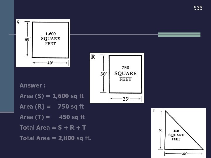 535 Answer : Area (S) = 1, 600 sq ft Area (R) = 750
