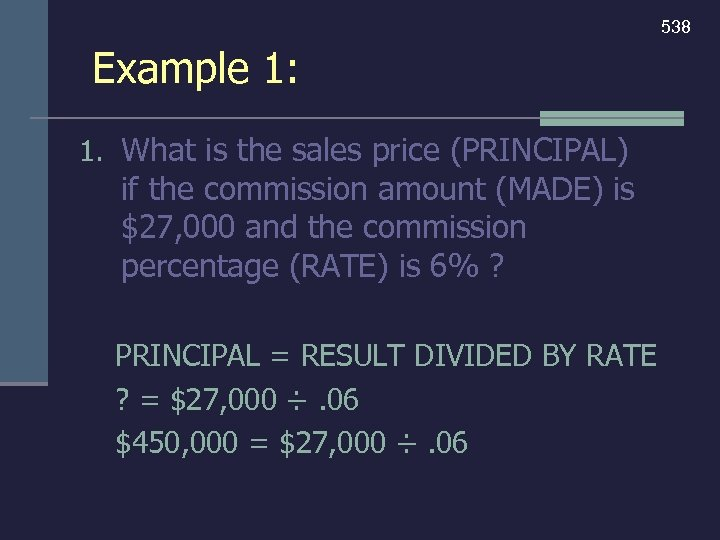 538 Example 1: 1. What is the sales price (PRINCIPAL) if the commission amount