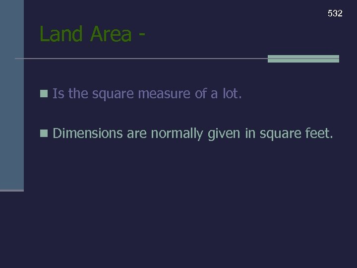 532 Land Area n Is the square measure of a lot. n Dimensions are