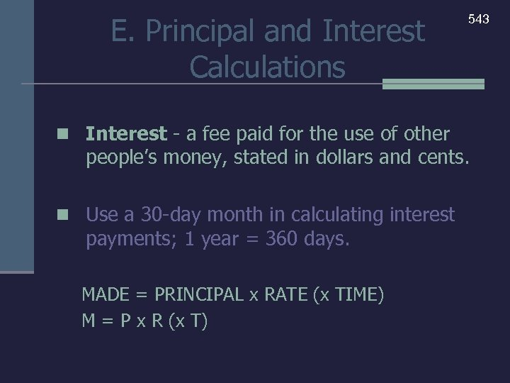 E. Principal and Interest Calculations n Interest - a fee paid for the use