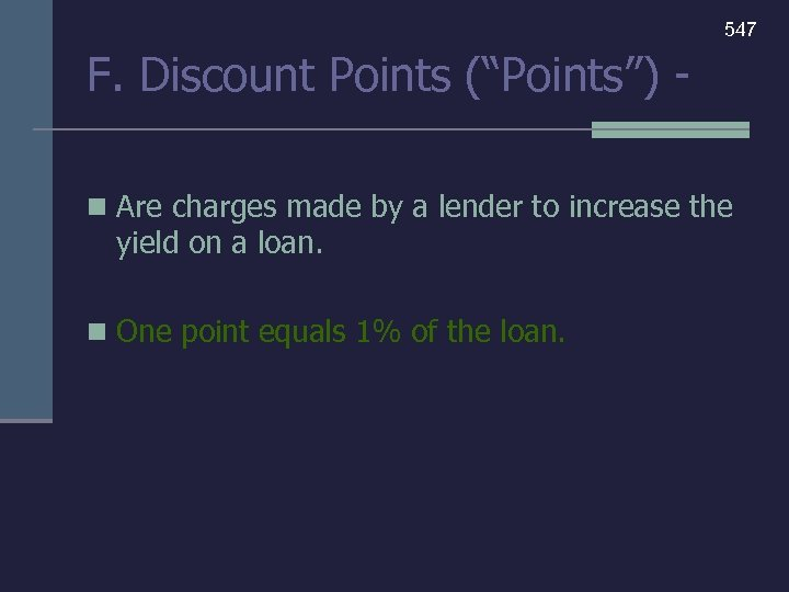 """547 F. Discount Points (""""Points"""") n Are charges made by a lender to increase"""