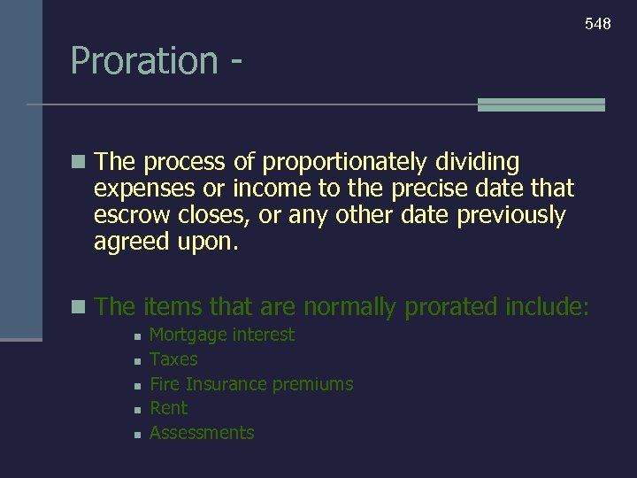 548 Proration n The process of proportionately dividing expenses or income to the precise