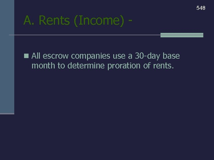 548 A. Rents (Income) n All escrow companies use a 30 -day base month