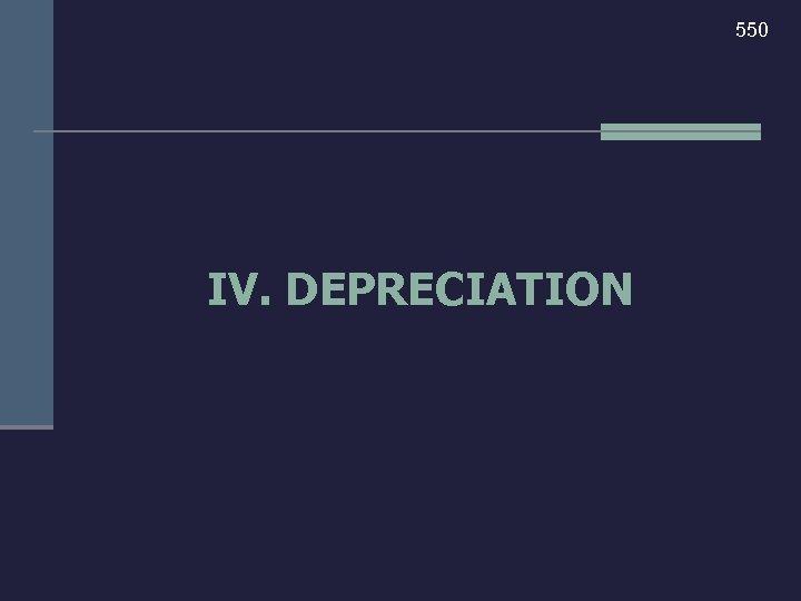 550 IV. DEPRECIATION