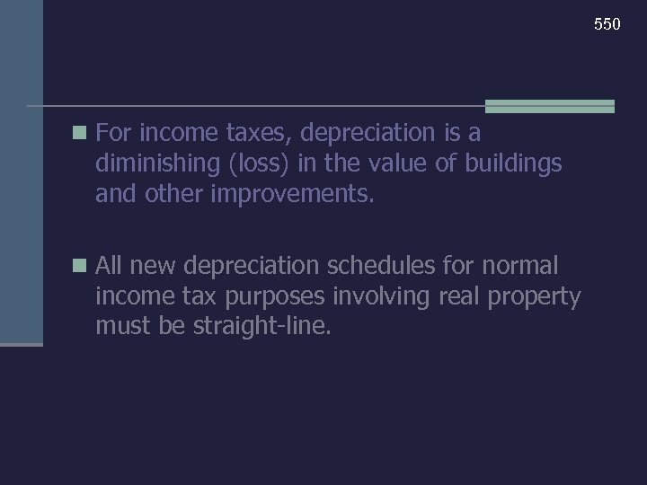 550 n For income taxes, depreciation is a diminishing (loss) in the value of