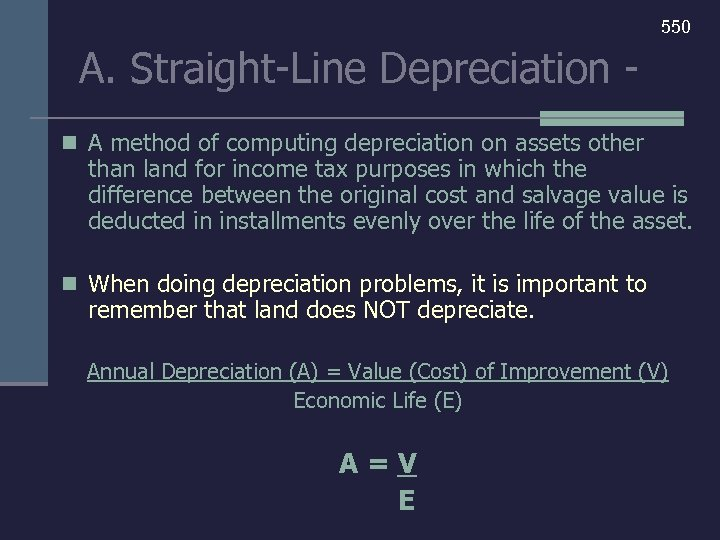550 A. Straight-Line Depreciation n A method of computing depreciation on assets other than