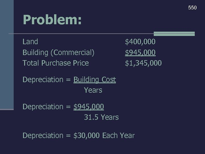 550 Problem: Land Building (Commercial) Total Purchase Price $400, 000 $945, 000 $1, 345,