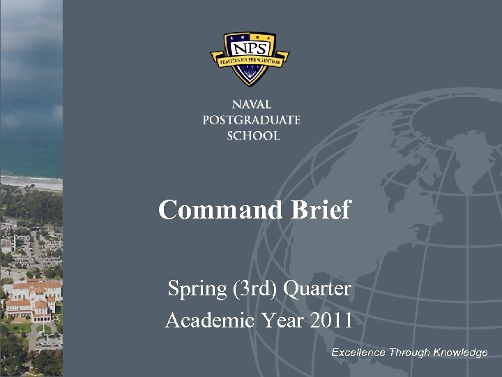 Command Brief Spring (3 rd) Quarter Academic Year 2011 Excellence Through Knowledge