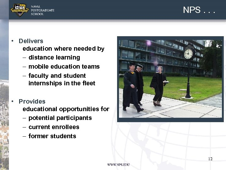 NPS. . . • Delivers education where needed by – distance learning – mobile