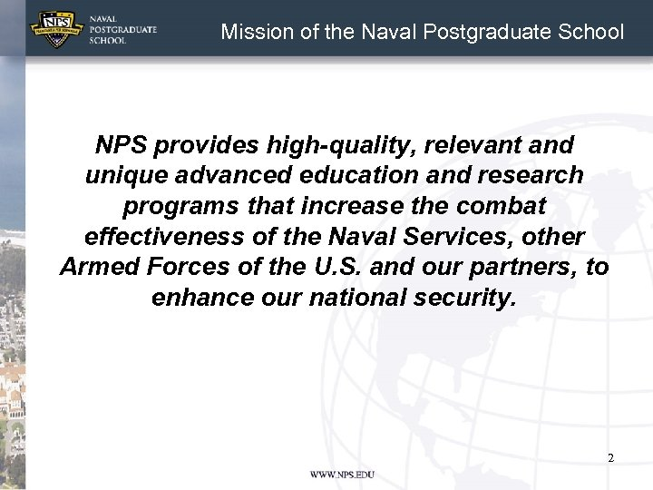 Mission of the Naval Postgraduate School NPS provides high-quality, relevant and unique advanced education