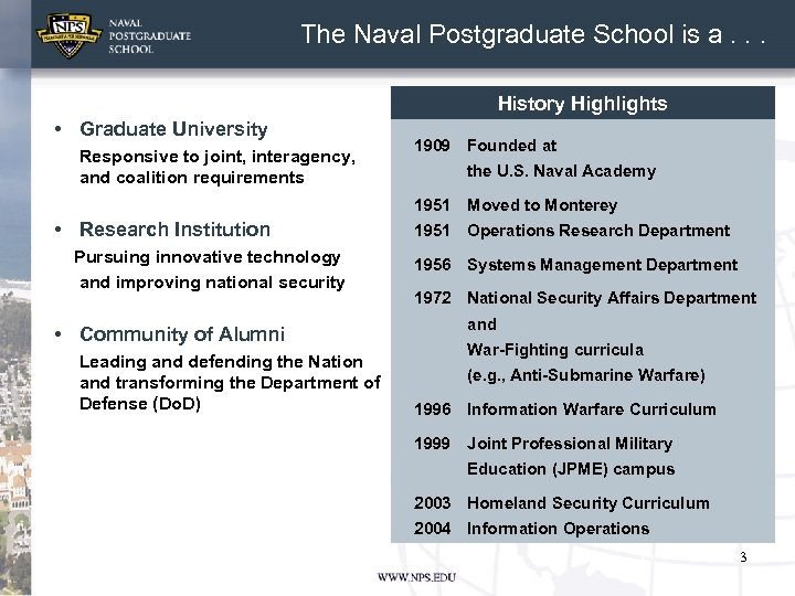 The Naval Postgraduate School is a. . . History Highlights • Graduate University Responsive