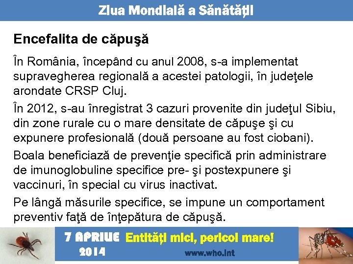 Ziua Mondială a Sănătăţii Encefalita de căpuşă În România, începând cu anul 2008, s-a