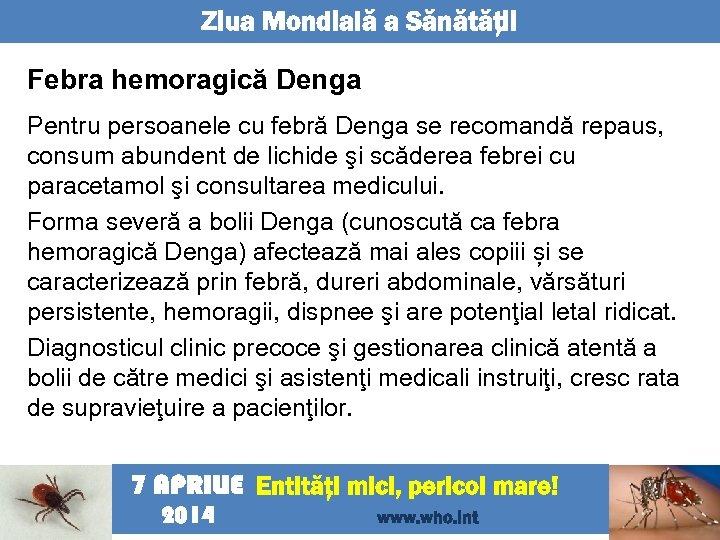 Ziua Mondială a Sănătăţii Febra hemoragică Denga Pentru persoanele cu febră Denga se recomandă