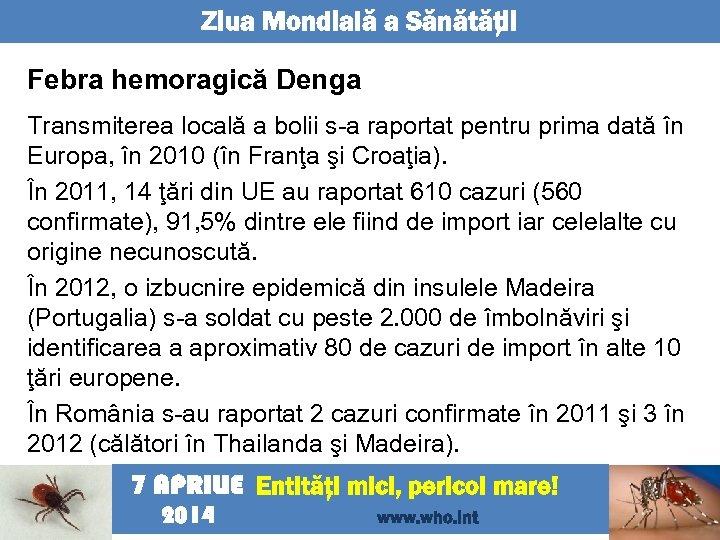 Ziua Mondială a Sănătăţii Febra hemoragică Denga Transmiterea locală a bolii s-a raportat pentru