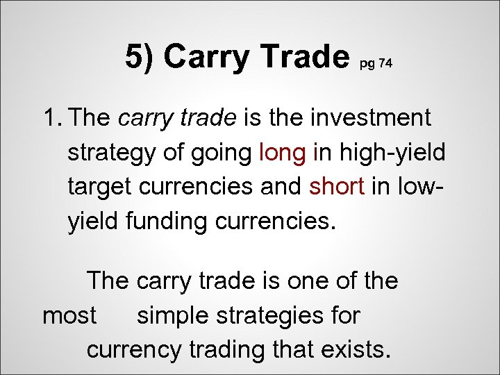 5) Carry Trade pg 74 1. The carry trade is the investment strategy of