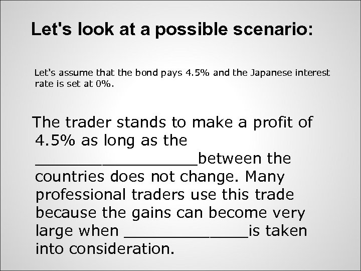 Let's look at a possible scenario: Let's assume that the bond pays 4. 5%