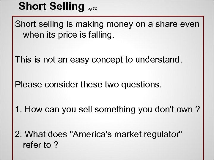 Short Selling pg 72 Short selling is making money on a share even when